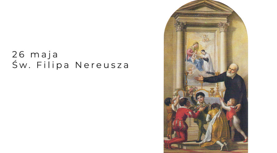 26 maja 2021 sw. Filipa Neri